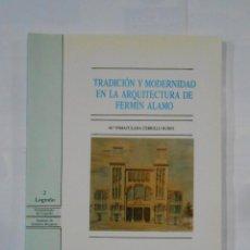 Libros de segunda mano: TRADICIÓN Y MODERNIDAD EN LA ARQUITECTURA DE FERMÍN ÁLAMO. DE CERRILLO RUBIO, Mª INMACULADA. TDKLT. Lote 112644475