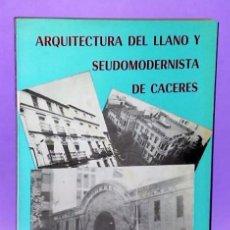 Libros de segunda mano: ARQUITECTURA DEL LLANO Y SEUDOMODERNISTA DE CÁCERES.. Lote 112692583