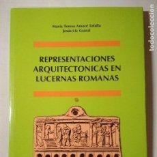 Libros de segunda mano: REPRESENTACIONES ARQUITECTONICAS EN LUCERNAS ROMANAS. Mª TERESA AMARÉ TAFALLA - JESUS LIZ GUIRAL.. Lote 113301859