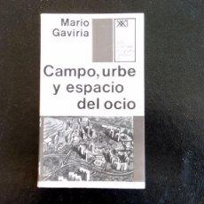 Libros de segunda mano: CAMPO, URBE Y ESPACIO DEL OCIO. MARIO GAVIRIA. ED. SIGLO XXI DE ESPAÑA. 1ª EDICIÓN. MADRID, 1971.. Lote 113465031