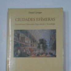 Libros de segunda mano: CIUDADES EFÍMERAS. EXPOSICIONES UNIVERSALES: ESPECTÁCULO Y TECNOLOGÍA. CANOGAR, DANIEL - TDK336. Lote 113711503