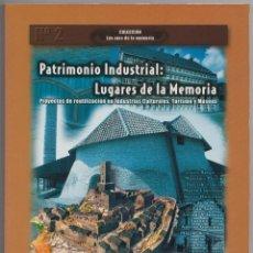 Libros de segunda mano: PATRIMONIO INDUSTRIAL: LUGARES DE LA MEMORIA. PROYECTOS DE REUTILIZACIÓN.. Lote 113970199
