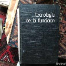 Livres d'occasion: TECNOLOGÍA DE LA FUNDICIÓN. EDOARDO CAPELLO. GUSTAVO GILI. Lote 114058863