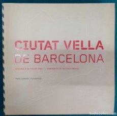 Libros de segunda mano: CIUTAT VELLA MEMORIA DE UN PROCESO URBANO BARCELONA 2007. Lote 114178935