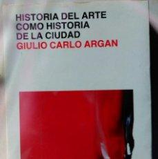 Libros de segunda mano: HISTORIA DEL ARTE COMO HISTORIA DE LA CIUDAD. Lote 114791103