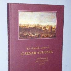 Libros de segunda mano: EL ACUEDUCTO ROMANO DE CAESARAUGUSTA SEGÚN EL MANUSCRITO DE JUAN ANTONIO FERNÁNDEZ (1752-1814). Lote 115044651