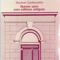 Libros de segunda mano: NUEVOS USOS PARA EDIFICIOS ANTIGUOS / SHERBAN CANTACUZINO. BARCELONA : GUSTAVO GILI, 1979. . Lote 115098539