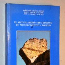 Libros de segunda mano: EL SISTEMA HIDRÁULICO ROMANO DE ABASTECIMIENTO A TOLEDO.. Lote 115149751