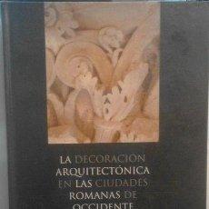 Libros de segunda mano: LA DECORACIÓN ARQUITECTÓNICA EN LAS CIUDADES ROMANAS DE OCCIDENTE, DE SEBASTIAN RAMALLO ASENSIO. Lote 115200452