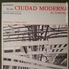 Libros de segunda mano: NACIMIENTO DE UNA CIUDAD MODERNA. EL SUBSUELO. DAVID MACAULAY. Lote 115332235