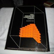 Libros de segunda mano: UNA VOCACION CONSTRUIR CASAS.FAUSTINO DIAZ.EDICION NUMERADA DEL COLEGIO DE APAREJADORES Y ARQUITECTO. Lote 115619855