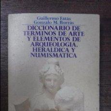 Libros de segunda mano: DICCIONARIO DE TERMINOS DE ARTE Y ELEMENTOS DE ARQUEOLOGIA,HERALDICA Y NUMISTICA.GUILLERMO FATAS1980. Lote 115648795