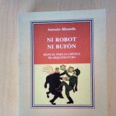 Libros de segunda mano: NI ROBOT NI BUFÓN. MANUAL PARA LA CRÍTICA D ARQUITECTURA.. Lote 116458375