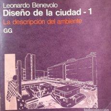 Libros de segunda mano: DISEÑO DE LA CIUDAD 1. LEONARDO BENEVOLO. LA DESCRIPCIÓN DEL AMBIENTE. GG. Lote 116759451