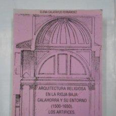 Libros de segunda mano: ARQUITECTURA RELIGIOSA EN LA RIOJA BAJA (1500-1650). CALAHORRA Y SU ENTORNO LOS ARTÍFICES II. TDK338. Lote 117101643