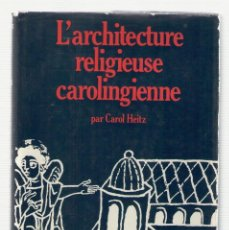 Libros de segunda mano: NUMULITE 0203 L'ARCHITECTURE RELIGIEUSE CAROLINGIENNE PAR CAROL HEITZ GRANDS MANUELS PICARD. Lote 117390591