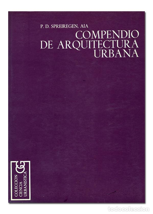 SPREIREGEN (PAUL D.).– COMPENDIO DE ARQUITECTURA URBANA. GUSTAVO GILI, 1971 (Libros de Segunda Mano - Bellas artes, ocio y coleccionismo - Arquitectura)