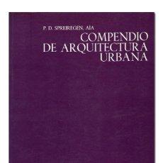 Libros de segunda mano: SPREIREGEN (PAUL D.).– COMPENDIO DE ARQUITECTURA URBANA. GUSTAVO GILI, 1971. Lote 118141432