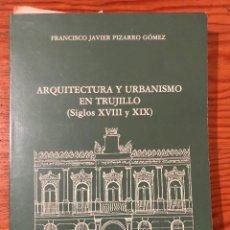 Libros de segunda mano: ARQUITECTURA Y URBANISMO EN TRUJILLO(SIGLOS XVIIIY XIX)(22€). Lote 118662207