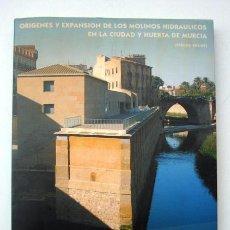 Libros de segunda mano: ORÍGENES Y EXPANSIÓN DE LOS MOLINOS HIDRAULICOS EN LA CIUDAD Y HUERTA DE MURCIA, DE LLANOS MARTÍNEZ. Lote 119043383