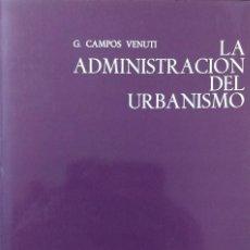 Libri di seconda mano: LA ADMINISTRACIÓN DEL URBANISMO / G. CAMPOS VENUTI. BARCELONA : GUSTAVO GILI, 1971.. Lote 119599551