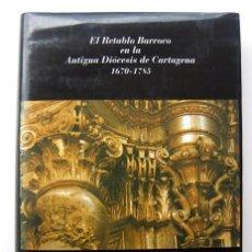 Libros de segunda mano: EL RETABLO BARROCO EN LA ANTIGUA DIÓCESIS DE CARTAGENA 1670-1785, DE CONCEPCIÓN DE LA PEÑA VELASCO. Lote 235619475