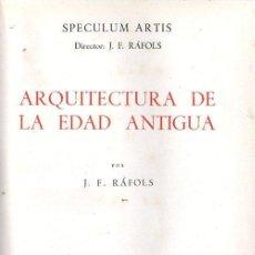 Libros de segunda mano: RÁFOLS : ARQUITECTURA DE LA EDAD ANTIGUA (SPECULUM ARTIS SOPENA, 1957). Lote 119980463