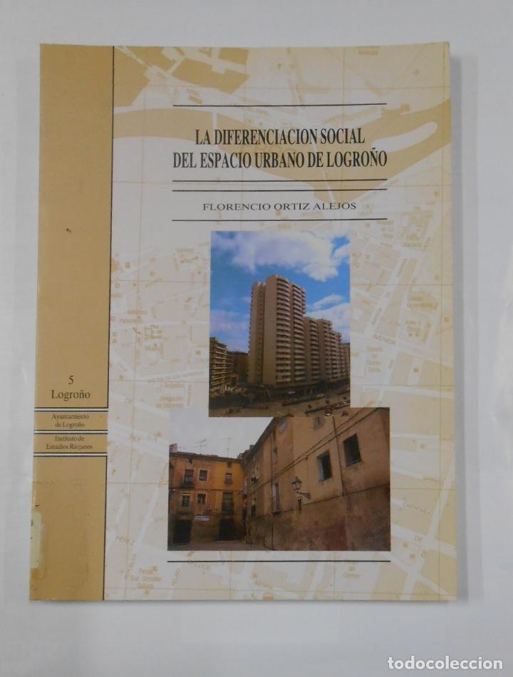 LA DIFERENCIACIÓN SOCIAL DEL ESPACIO URBANO DE LOGROÑO. FLORENCIO ORTIZ ALEJOS. LA RIOJA. TDK90 (Libros de Segunda Mano - Bellas artes, ocio y coleccionismo - Arquitectura)