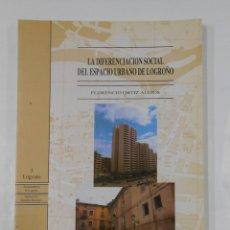 Libros de segunda mano: LA DIFERENCIACIÓN SOCIAL DEL ESPACIO URBANO DE LOGROÑO. FLORENCIO ORTIZ ALEJOS. LA RIOJA. TDK90. Lote 120506939
