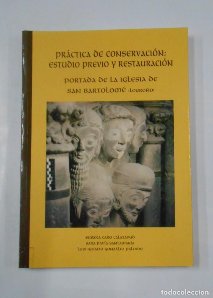 PRÁCTICA DE CONSERVACIÓN. ESTUDIO PREVIO Y RESTAURACIÓN PORTADA IGLESIA SAN BARTOLOME LOGROÑO TDK346 (Libros de Segunda Mano - Bellas artes, ocio y coleccionismo - Arquitectura)