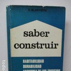Libros de segunda mano: SABER CONSTRUIR.G.BLACHERE.HABITABILIDAD DURABILIDAD ECONOMIA DE LOS EDIFICIOS.EDIT.ASOCIADOS . Lote 161842556