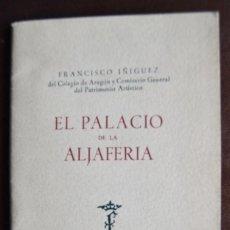 Libros de segunda mano: FRANCISCO IÑIGUEZ. EL PALACIO DE LA ALJAFERÍA. INSTITUCIÓN FERNANDO EL CATÓLICO. 1947. ZARAGOZA. Lote 122913511