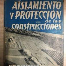 Libros de segunda mano: AISLAMIENTO Y PROTECCIÓN DE LAS CONSTRUCCIONES. Lote 123180680