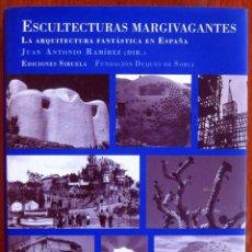 Libros de segunda mano: JUAN ANTONIO RAMIREZ - ESCULTECTURAS MARGIVANTES - ARQUITECTURA FANTASTICA EN ESPAÑA - 2006. Lote 123632851