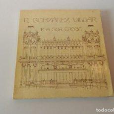 Libros de segunda mano: R. GONZÁLEZ VILLAR E A SUA ÉPOCA - EDIT. BRAIS PINTO 1975 - ARQUITECTURA. Lote 123768023