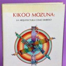 Libros de segunda mano: KIKOO MOZUNA: LA ARQUITECTURA COMO SIMBOLO. Lote 125105095