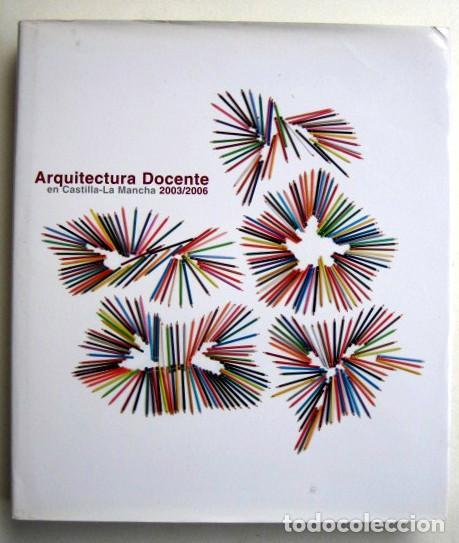 ARQUITECTURA DOCENTE EN CASTILLA-LA MANCHA 20013/2006 (Libros de Segunda Mano - Bellas artes, ocio y coleccionismo - Arquitectura)