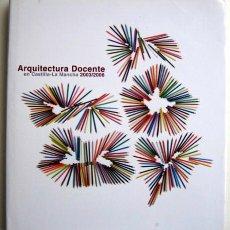 Libros de segunda mano: ARQUITECTURA DOCENTE EN CASTILLA-LA MANCHA 20013/2006. Lote 125330915
