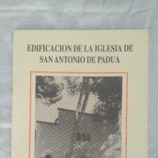 Libros de segunda mano: EDIFICACION DE LA IGLESIA DE SAN ANTONIO DE PADUA. Lote 125414927