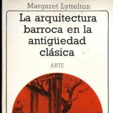 Libros de segunda mano: LA ARQUITECTURA BARROCA EN LA ANTIGUEDAD CLASICA. MARGARET LYTTELTON. AKAL, . 1988. Lote 125879871