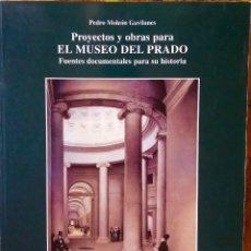 Libros de segunda mano: PROYECTOS Y OBRAS PARA EL MUSEO DEL PRADO. PEDRO MOLEON GAVILANES. LIBRO. Lote 126042943