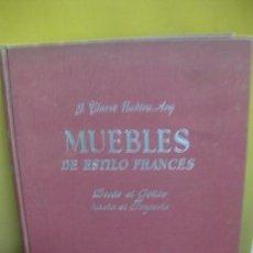 Libros de segunda mano: MUEBLES DE ESTILO FRANCES. DESDE EL GOTICO HASTA EL IMPERIO. JOSE CLARET RUBIRA. GUSTAVO GILI 1952. Lote 127622183
