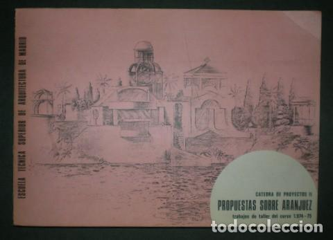 PROPUESTAS SOBRE ARANJUEZ. ESCUELA TÉCNICA SUPERIOR DE ARQUITECTURA DE MADRID. 1975 (Libros de Segunda Mano - Bellas artes, ocio y coleccionismo - Arquitectura)