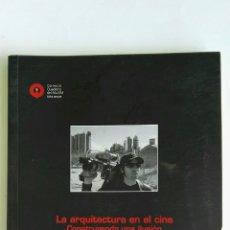 Libros de segunda mano: LA ARQUITECTURA EN EL CINE CONSTRUYENDO UNA ILUSIÓN. Lote 128119035