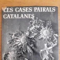 Libros de segunda mano: LES CASES PAIRALS CATALANES / J. DE CAMPS Y F. CATALÀ / EDI. DESTINO / 4ª EDICIÓN 1973. Lote 128711711