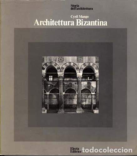 CYRIL MANGO / ARCHITETTURA BIZANTINA / 1978 (Libros de Segunda Mano - Bellas artes, ocio y coleccionismo - Arquitectura)