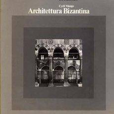 Libros de segunda mano: CYRIL MANGO / ARCHITETTURA BIZANTINA / 1978. Lote 128778023