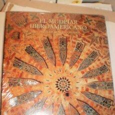 Libros de segunda mano: EL MUDÉJAR IBEROAMERICANO. DEL ISLAM AL NUEVO MUNDO. LUNWERG 1995 319 PÁG 30X25 CM (PRECINTADO). Lote 129111799