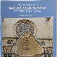 Libros de segunda mano: EL PATRIMONI ARTÍSTIC DE LA BASÍLICA DE SANTA MARIA DE VILAFRANCA DEL PENEDÈS.. Lote 123219299