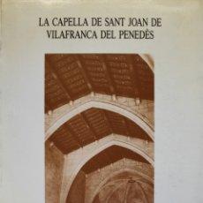 Libros de segunda mano: LA CAPELLA DE SANT JOAN DE VILAFRANCA DEL PENEDÈS. - MIRET I NIN, M. MONTSERRAT.. Lote 123219307